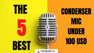 The 5 best condenser mic under 100USD
